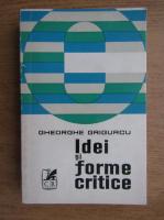 Anticariat: Gheorghe Grigurcu - Idei si forme critice