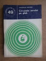 Anticariat: Gheorghe Mahara - Circulatia aerului pe glob