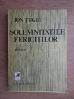 Anticariat: Ion Tugui - Solemnitatile fericitilor