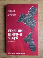 Anticariat: Iulius Preda - Cinci ani dintr-o viata