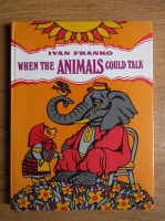 Anticariat: Ivan Franko - When the animals could talk