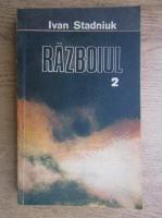 Anticariat: Ivan Stadniuk - Razboiul (volumul 2)