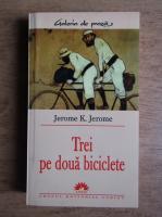 Anticariat: Jerome K. Jerome - Trei pe doua biciclete