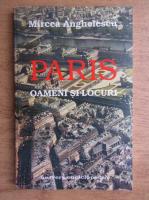 Mircea Anghelescu - Paris. Oameni si locuri