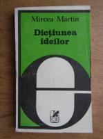 Anticariat: Mircea Martin - Dictiunea ideilor