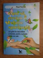 Anticariat: Paul Ferrini - Cum sa cream o relatie spirituala