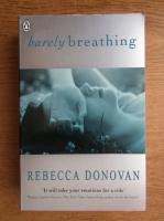 Anticariat: Rebecca Donovan - Barely breathing