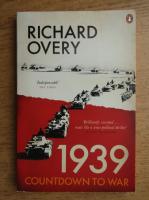 Richard Overy - 1939 countdown to war