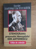 Anticariat: Stenograma procesului Maresalului Ion Antonescu