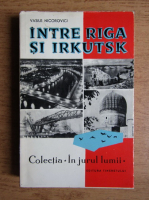 Anticariat: Vasile Nicorovici - Intre Riga si Irkutsk