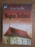 Victor Papilian - Bogdan infidelul