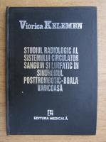 Viorica Kelemen - Studiul radiologic al sistemului circulator sanguin si limfatic in sindromul posttrombotic, boala varicoasa