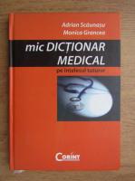 Adrian Scaunasu, Monica Grancea - Mic dictionar medical pe intelesul tuturor