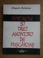 Arsavir Acterian - Portrete si trei amintiri de puscarias
