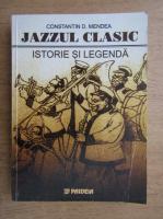 Anticariat: Constantin D. Mendea - Jazzul clasic. Istorie si legenda