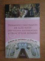 Anticariat: Dan Silviu Boerescu - Doamnele fascinante de alte natii din istoria sentimentala a principilor romani