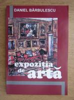Anticariat: Daniel Barbulescu - Expozitia de arta