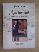 Jean Lupu - Marturisire, viata ca un labirint