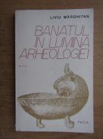 Anticariat: Liviu Marghitan - Banatul in lumina arheologiei (volumul 3)