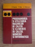 Marcel Rosculet, Paraschiv Balea, Serban Moldoveanu - Programarea si utilizarea masinilor de calcul si elemente de calcul numeric si informatica