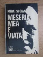 Anticariat: Mihai Stoian - Meseria mea e viata
