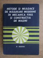 Petre Dodoc - Metode si mijloace de masurare moderne in mecanica fina si constructia de masini