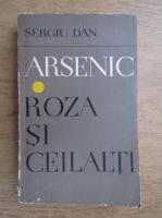 Anticariat: Sergiu Dan - Arsenic. Roza si ceilalti