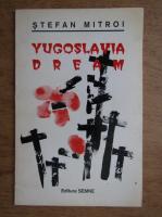 Stefan Mitroi - Yugoslavia dream
