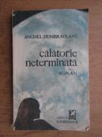 Anticariat: Anghel Dumbraveanu - Calatorie neterminata