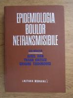 Anticariat: Aurel Ivan, Traian Ionescu - Epidemiologia bolilor netransmisibile