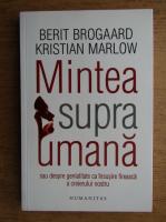 Anticariat: Berit Brogaard - Mintea supraumana