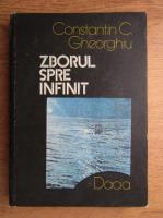 Anticariat: Constantin C. Gheorghiu - Zborul spre infinit. Pagini din istoria astronauticii