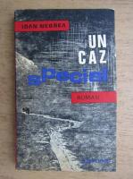 Anticariat: Ioan Negrea - Un caz special