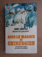 Anticariat: James Harpole - Sous le masque du chirurgien