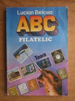 Anticariat: Lucian Belcea - ABC filatelic