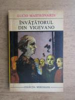 Anticariat: Lucio Mastronardi - Invatatorul din Vigevano
