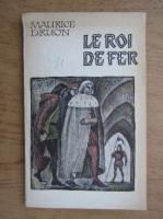 Maurice Druon - Le roi defer