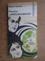 Anticariat: Mihai Stoian - Planeta Adolescenta