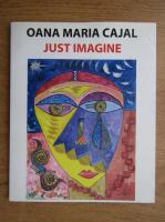 Anticariat: Oana Maria Cajal - Just imagine