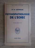 Anticariat: R. Laforgue - Psychopathologie de l'echec
