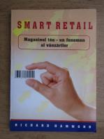 Anticariat: Richard Hammond - Smart retail, magazinul tau, un fenomen al vanzarilor