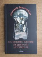 Anticariat: Secretele bucurestilor. Cele mai teribile curiozitati din istoria veche a bucurestilor (volumul XXIV)