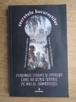 Secretele bucurestilor. Personaje ciudate si pitoresti care au scris istorie pe malul Dambovitei (volumul XVIII)