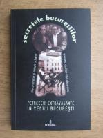 Secretele bucurestilor. Petreceri extravagante in vechii Bucuresti (volumul VII)