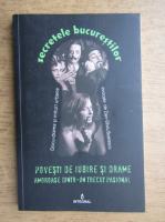 Anticariat: Secretele bucurestilor. Povesti de iubire si drame amoroase dintr-un trecut pasional (volumul XVII)