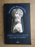 Secretele bucurestilor. Ultimele clipe ale regilor si reginelor Romaniei (volumul XIX)