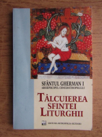 Sfantul Gherman I - Talcuirea Sfintei Liturghii