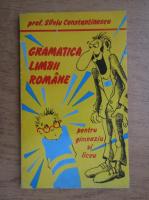 Silviu Constantinescu - Gramatica limbii romane, pentru gimnaziu si liceu