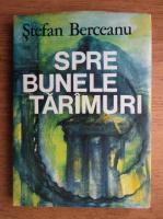 Anticariat: Stefan Berceanu - Spre bunele taramuri