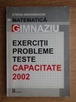 Stefan Smarandache - Matematica gimnaziu. Exercitii, probleme, teste. Capacitate 2002